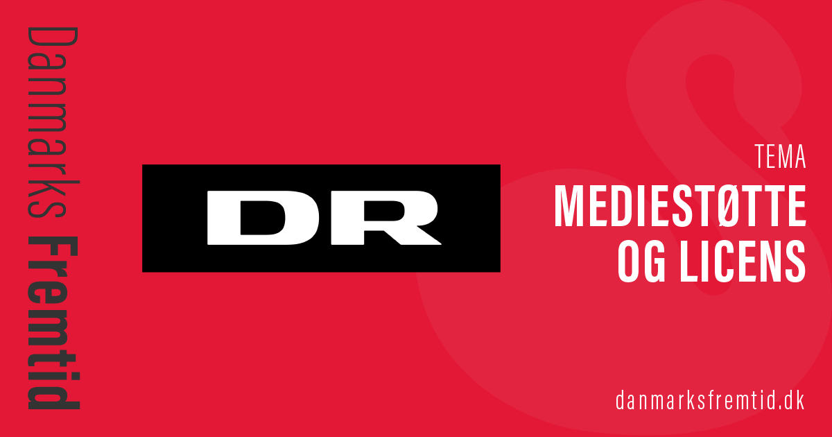 Mediestøtte og Licens -Tema - Danmarks Fremtid