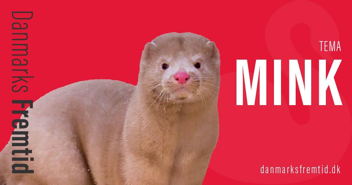 Mink - Tema - Danmarks Fremtid