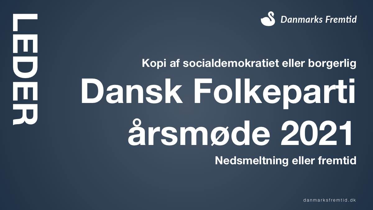 Dansk Folkeparti årsmøde 2021 - Leder